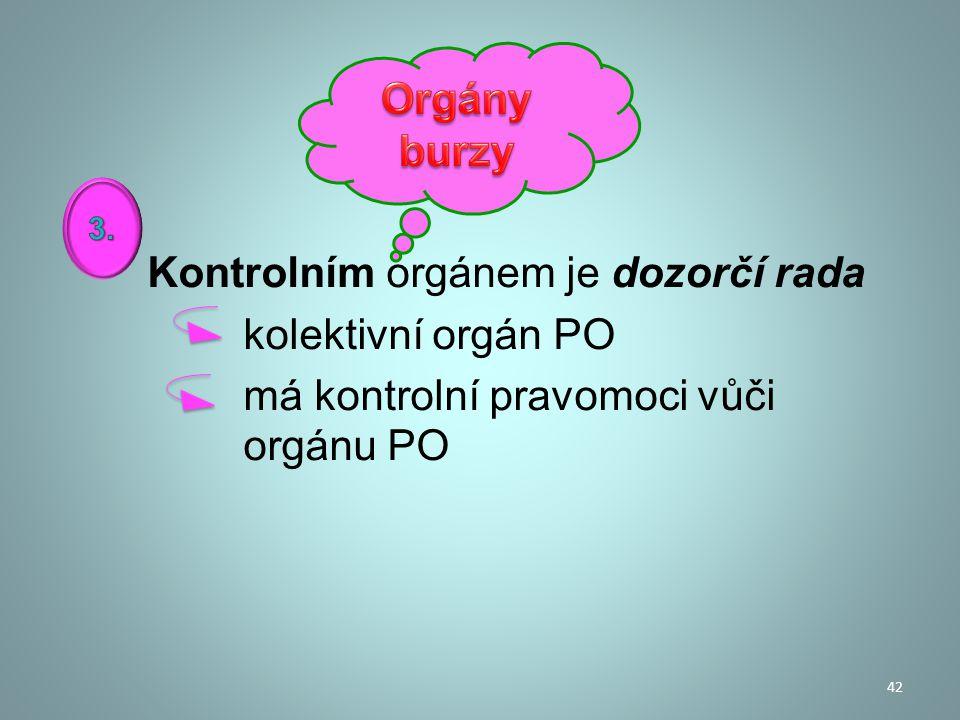Kontrolním orgánem je dozorčí rada kolektivní orgán PO má kontrolní pravomoci vůči orgánu PO 42