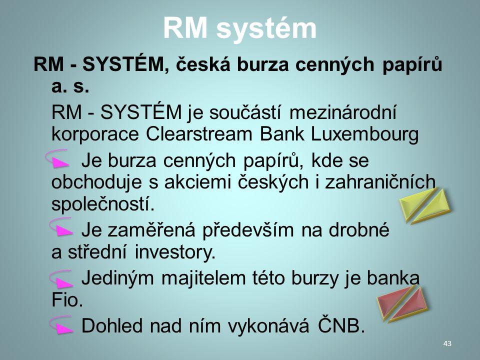 RM systém RM - SYSTÉM, česká burza cenných papírů a. s. RM - SYSTÉM je součástí mezinárodní korporace Clearstream Bank Luxembourg Je burza cenných pap