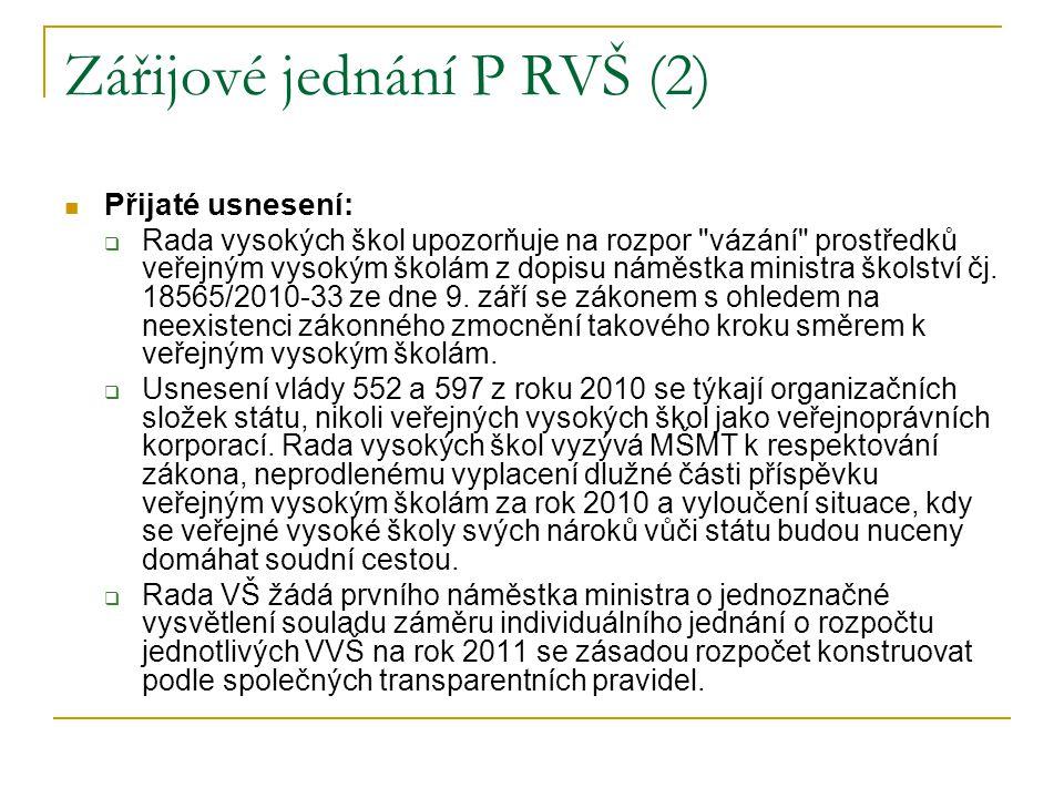 Zářijové jednání P RVŠ (2) Přijaté usnesení:  Rada vysokých škol upozorňuje na rozpor vázání prostředků veřejným vysokým školám z dopisu náměstka ministra školství čj.