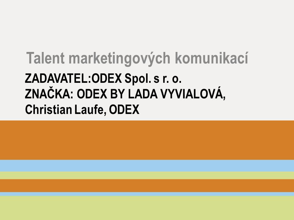 ZADAVATEL:ODEX Spol. s r. o. ZNAČKA: ODEX BY LADA VYVIALOVÁ, Christian Laufe, ODEX Talent marketingových komunikací