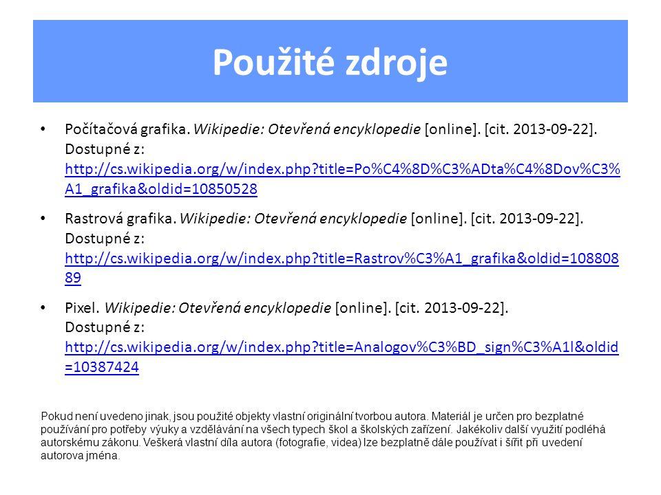Použité zdroje Počítačová grafika. Wikipedie: Otevřená encyklopedie [online]. [cit. 2013-09-22]. Dostupné z: http://cs.wikipedia.org/w/index.php?title