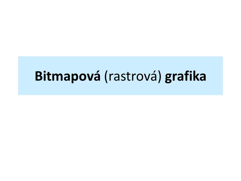 Bitmapová (rastrová) grafika