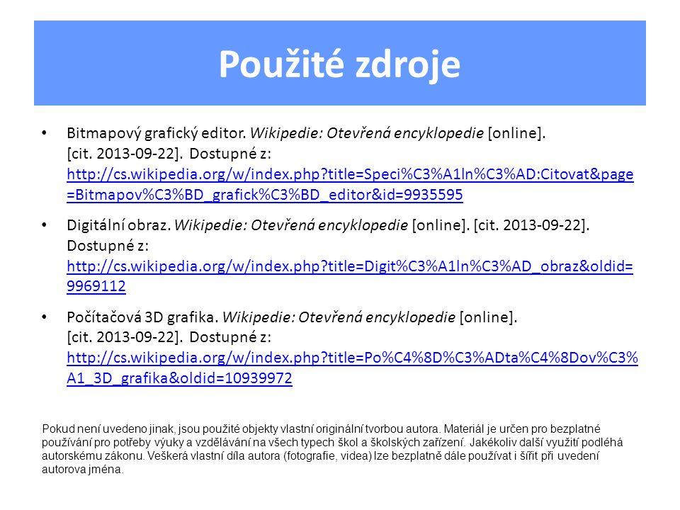 Použité zdroje Bitmapový grafický editor. Wikipedie: Otevřená encyklopedie [online]. [cit. 2013-09-22]. Dostupné z: http://cs.wikipedia.org/w/index.ph