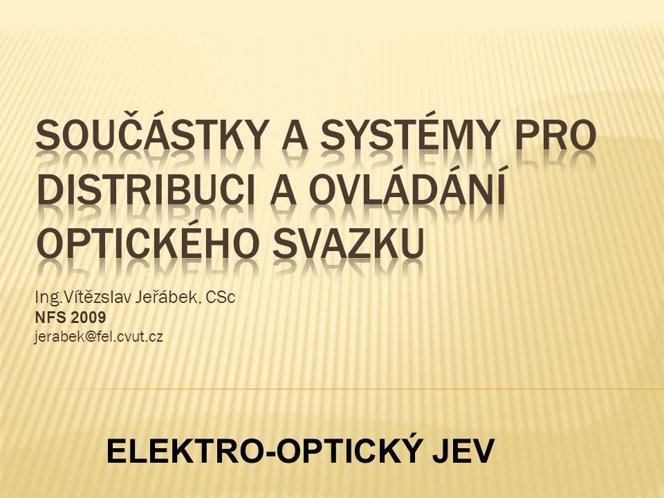 Ing.Vítězslav Jeřábek, CSc NFS 2009 jerabek@fel.cvut.cz ELEKTRO-OPTICKÝ JEV