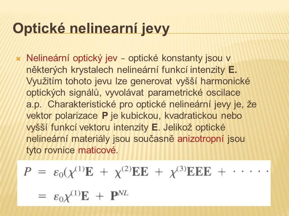 Optické nelinearní jevy  Nelineární optický jev – optické konstanty jsou v některých krystalech nelineární funkcí intenzity E. Využitím tohoto jevu l