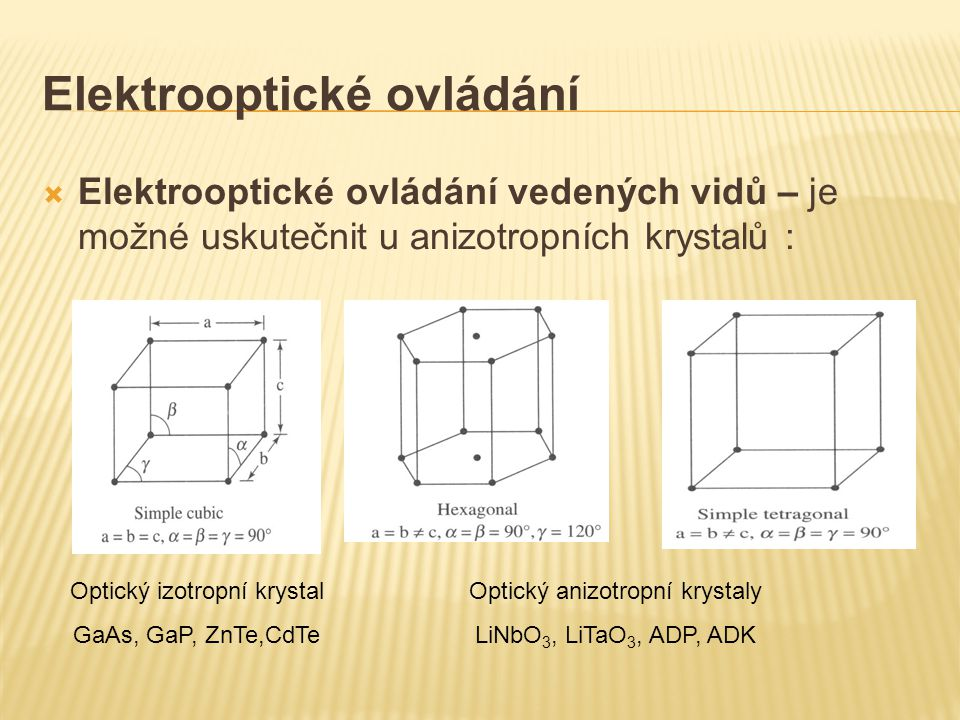 Elektrooptické ovládání  Elektrooptické ovládání vedených vidů – je možné uskutečnit u anizotropních krystalů : Optický izotropní krystal GaAs, GaP,