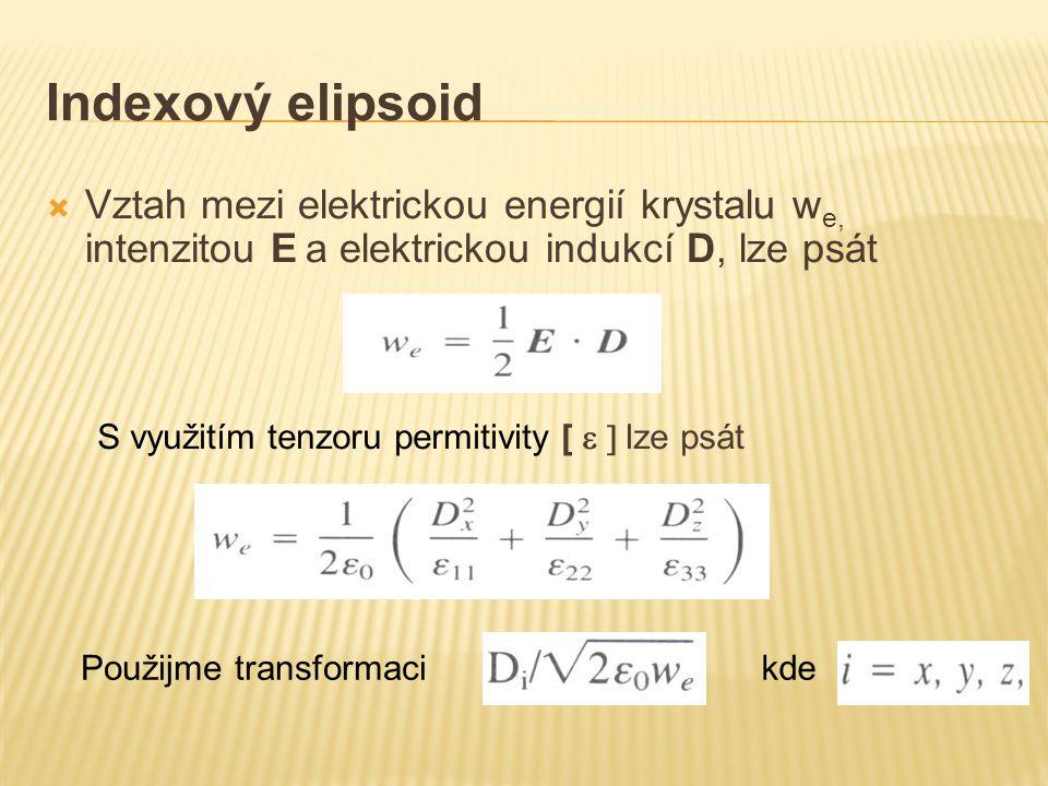 Indexový elipsoid  Vztah mezi elektrickou energií krystalu w e, intenzitou E a elektrickou indukcí D, lze psát S využitím tenzoru permitivity [ 