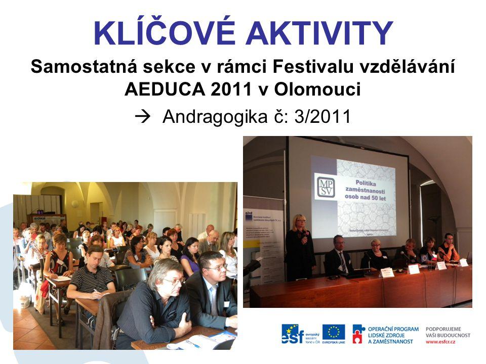 KLÍČOVÉ AKTIVITY Samostatná sekce v rámci Festivalu vzdělávání AEDUCA 2011 v Olomouci  Andragogika č: 3/2011