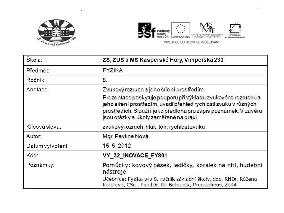 Škola: ZŠ, ZUŠ a MŠ Kašperské Hory, Vimperská 230 Předmět:FYZIKA Ročník:8. Anotace: Zvukový rozruch a jeho šíření prostředím Prezentace poskytuje podp