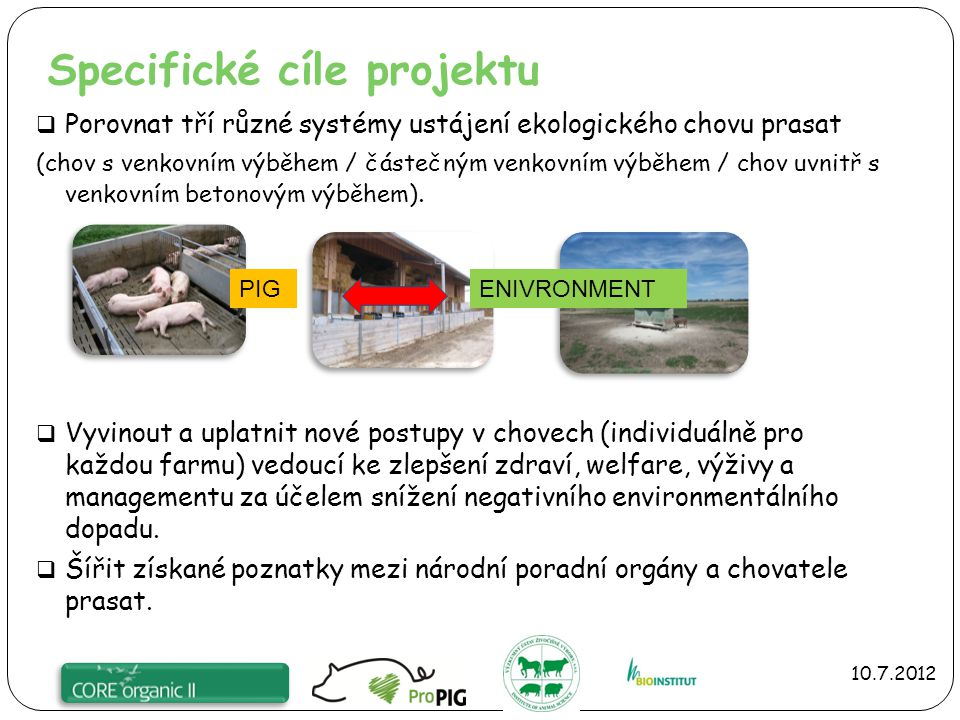 Hypotézy  Při dobrém managementu jsou všechny 3 systémy ustájení srovnatelné ve smyslu jejich vlivu na životní prostředí, zdraví a welfare zvířat  Dobrá úroveň zdraví a welfare zvířat a vhodná výživa má pozitivní vliv na snížení environmentálních dopadů daného zemědělského podniku.