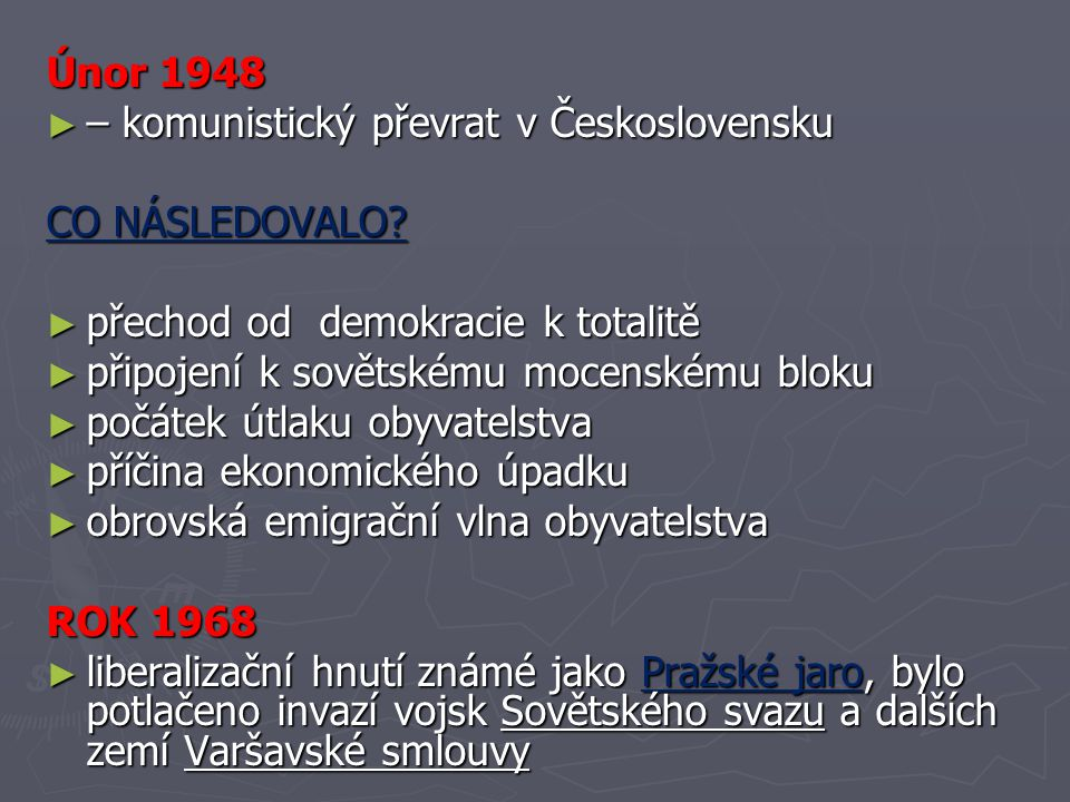 Únor 1948 ► – komunistický převrat v Československu CO NÁSLEDOVALO? ► přechod od demokracie k totalitě ► připojení k sovětskému mocenskému bloku ► poč