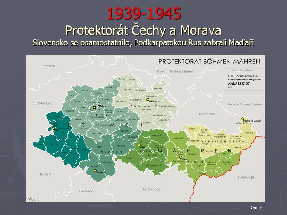 1939-1945 Protektorát Čechy a Morava Slovensko se osamostatnilo, Podkarpatskou Rus zabrali Maďaři Obr. 7