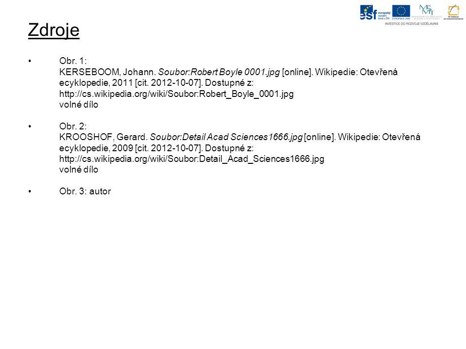 Zdroje Obr. 1: KERSEBOOM, Johann. Soubor:Robert Boyle 0001.jpg [online]. Wikipedie: Otevřená ecyklopedie, 2011 [cit. 2012-10-07]. Dostupné z: http://c
