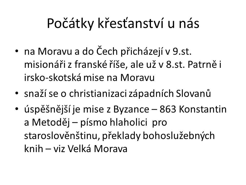 Počátky křesťanství u nás na Moravu a do Čech přicházejí v 9.st. misionáři z franské říše, ale už v 8.st. Patrně i irsko-skotská mise na Moravu snaží