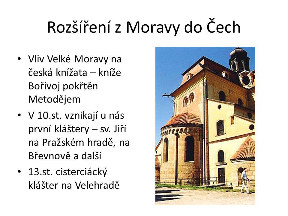 Rozšíření z Moravy do Čech Vliv Velké Moravy na česká knížata – kníže Bořivoj pokřtěn Metodějem V 10.st. vznikají u nás první kláštery – sv. Jiří na P