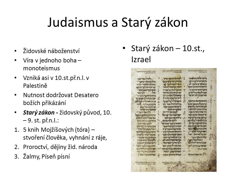 Judaismus a Starý zákon Židovské náboženství Víra v jednoho boha – monoteismus Vzniká asi v 10.st.př.n.l. v Palestině Nutnost dodržovat Desatero božíc