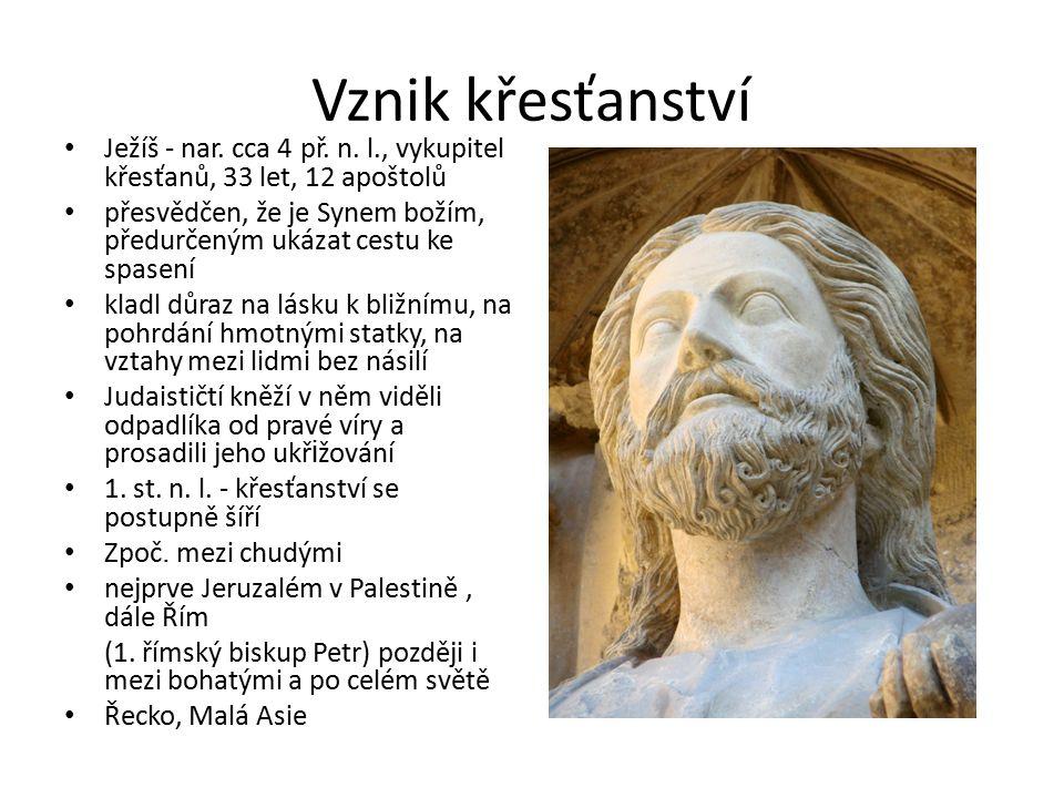 Vznik křesťanství Ježíš - nar. cca 4 př. n. l., vykupitel křesťanů, 33 let, 12 apoštolů přesvědčen, že je Synem božím, předurčeným ukázat cestu ke spa