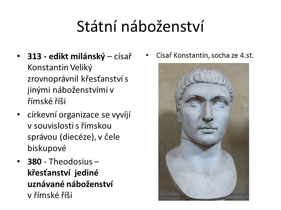 Státní náboženství 313 - edikt milánský – císař Konstantin Veliký zrovnoprávnil křesťanství s jinými náboženstvími v římské říši církevní organizace s