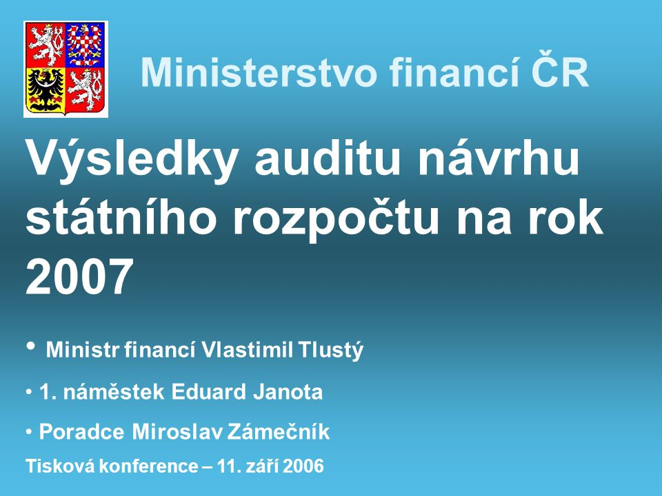 Ministerstvo financí ČR Výsledky auditu návrhu státního rozpočtu na rok 2007 Ministr financí Vlastimil Tlustý 1.