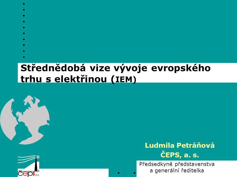 Střednědobá vize vývoje evropského trhu s elektřinou ( IEM) Ludmila Petráňová ČEPS, a. s. Předsedkyně představenstva a generální ředitelka
