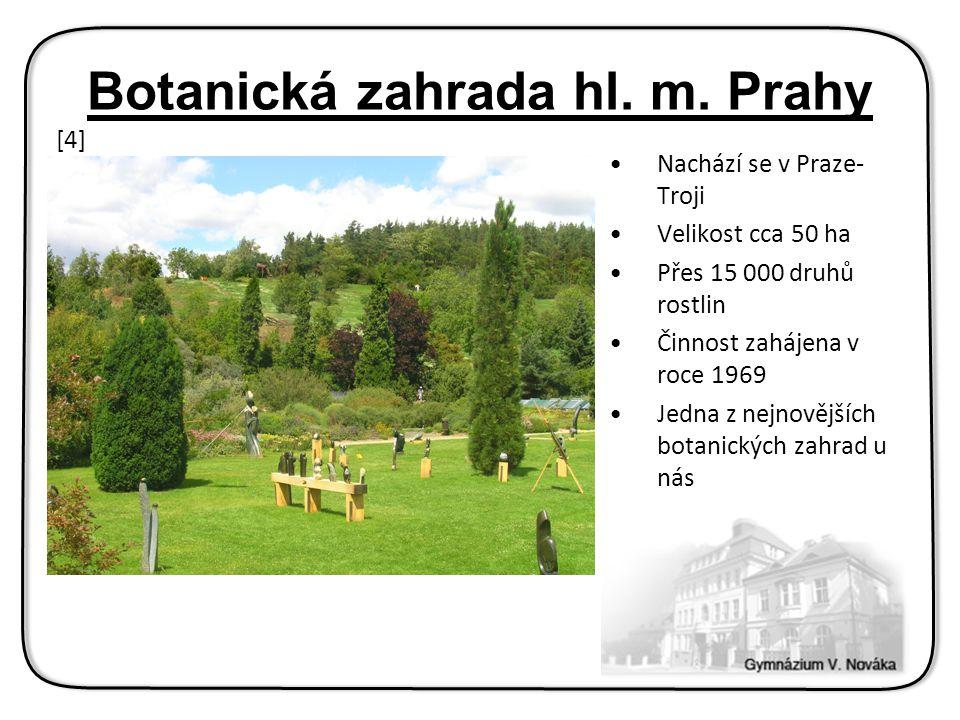 Nachází se v Praze- Troji Velikost cca 50 ha Přes 15 000 druhů rostlin Činnost zahájena v roce 1969 Jedna z nejnovějších botanických zahrad u nás Botanická zahrada hl.