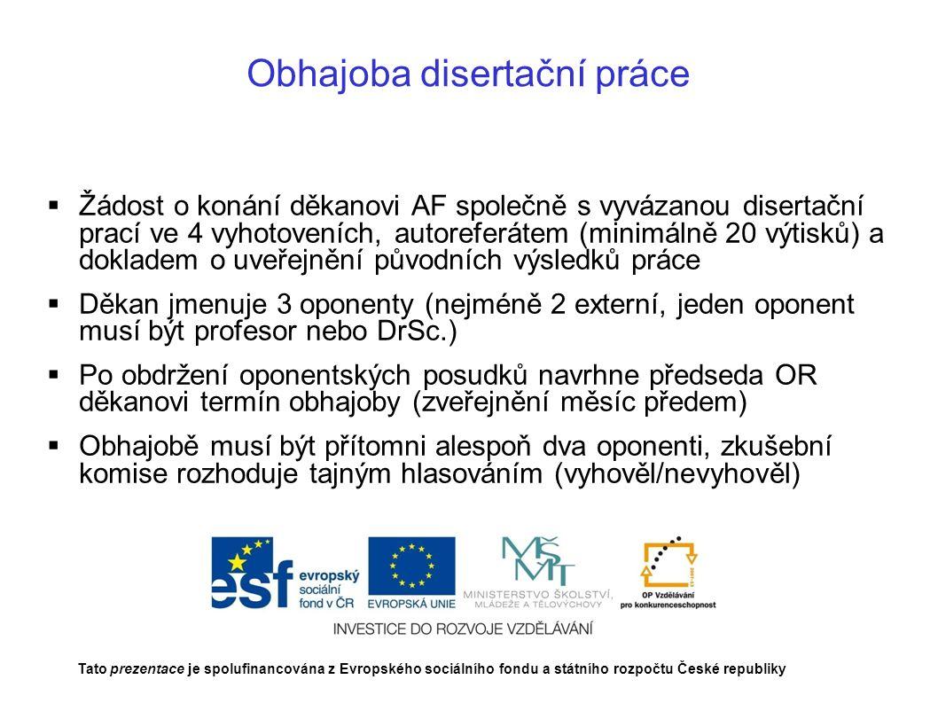 Obhajoba disertační práce  Žádost o konání děkanovi AF společně s vyvázanou disertační prací ve 4 vyhotoveních, autoreferátem (minimálně 20 výtisků)