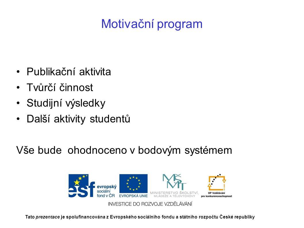 Motivační program Publikační aktivita Tvůrčí činnost Studijní výsledky Další aktivity studentů Vše bude ohodnoceno v bodovým systémem Tato prezentace