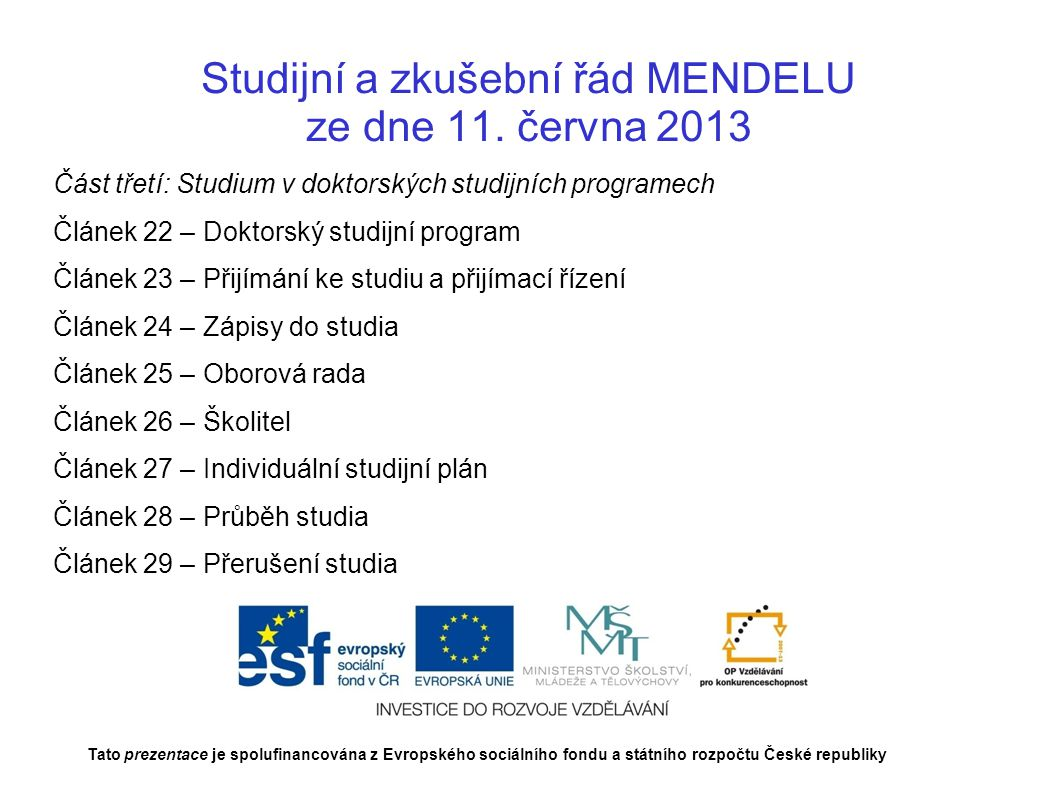 Studijní a zkušební řád MENDELU ze dne 11. června 2013 Část třetí: Studium v doktorských studijních programech Článek 22 – Doktorský studijní program