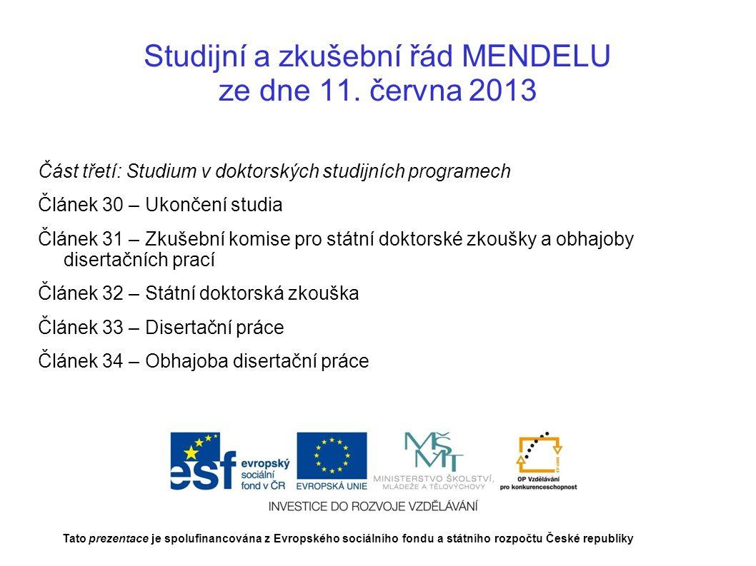 Studijní a zkušební řád MENDELU ze dne 11. června 2013 Část třetí: Studium v doktorských studijních programech Článek 30 – Ukončení studia Článek 31 –
