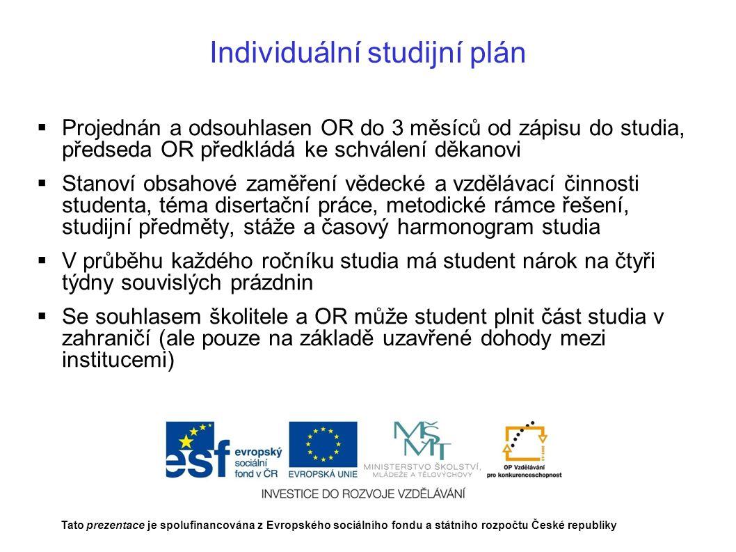 Individuální studijní plán  Projednán a odsouhlasen OR do 3 měsíců od zápisu do studia, předseda OR předkládá ke schválení děkanovi  Stanoví obsahov