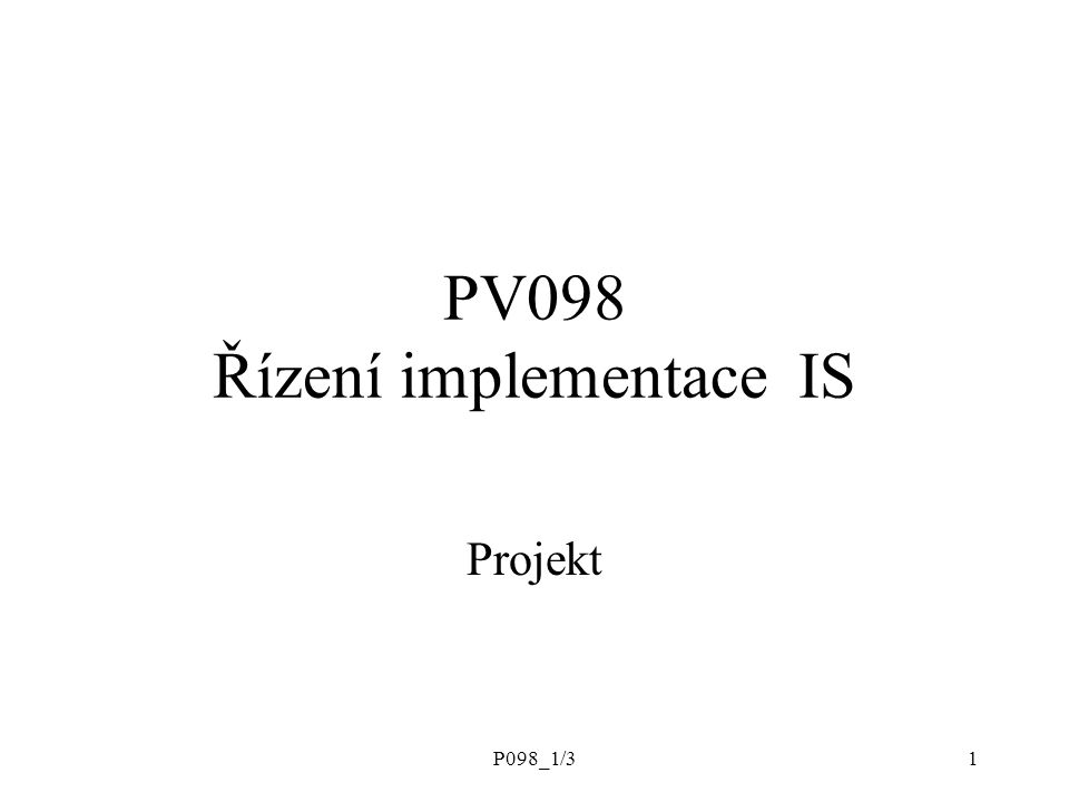 P098_1/312 Projekt - definice dle ISO normy Dle normy ISO 10 006 je projekt jedinečný proces sestávající z řady koordinovaných a řízených činností s daty zahájení a ukončení, prováděný pro dosažení předem stanoveného cíle, který vyhovuje specifikovaným požadavkům, včetně omezení daných časem, náklady a zdroji.