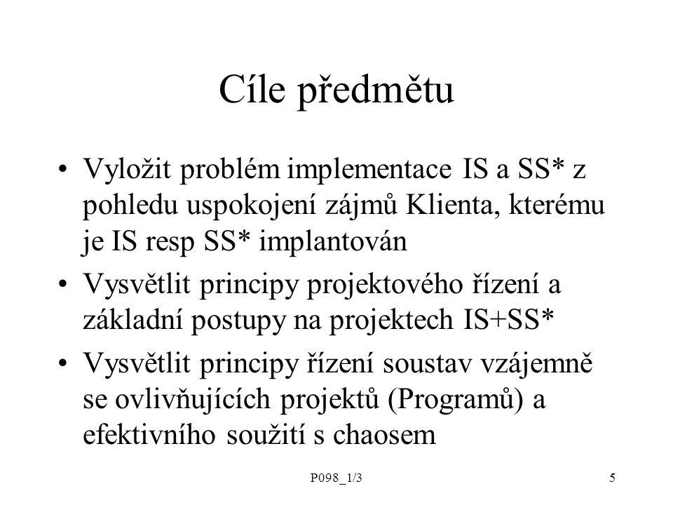 P098_1/35 Cíle předmětu Vyložit problém implementace IS a SS* z pohledu uspokojení zájmů Klienta, kterému je IS resp SS* implantován Vysvětlit princip