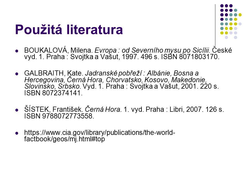 Použitá literatura BOUKALOVÁ, Milena. Evropa : od Severního mysu po Sicílii. České vyd. 1. Praha : Svojtka a Vašut, 1997. 496 s. ISBN 8071803170. GALB
