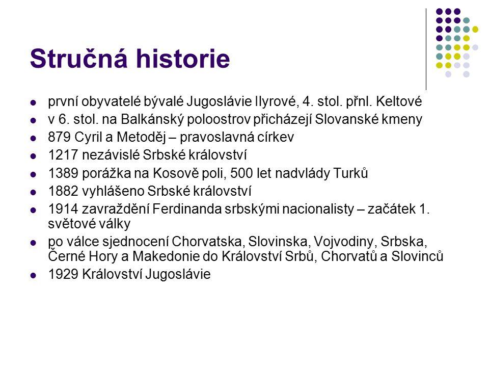 Stručná historie první obyvatelé bývalé Jugoslávie Ilyrové, 4. stol. přnl. Keltové v 6. stol. na Balkánský poloostrov přicházejí Slovanské kmeny 879 C