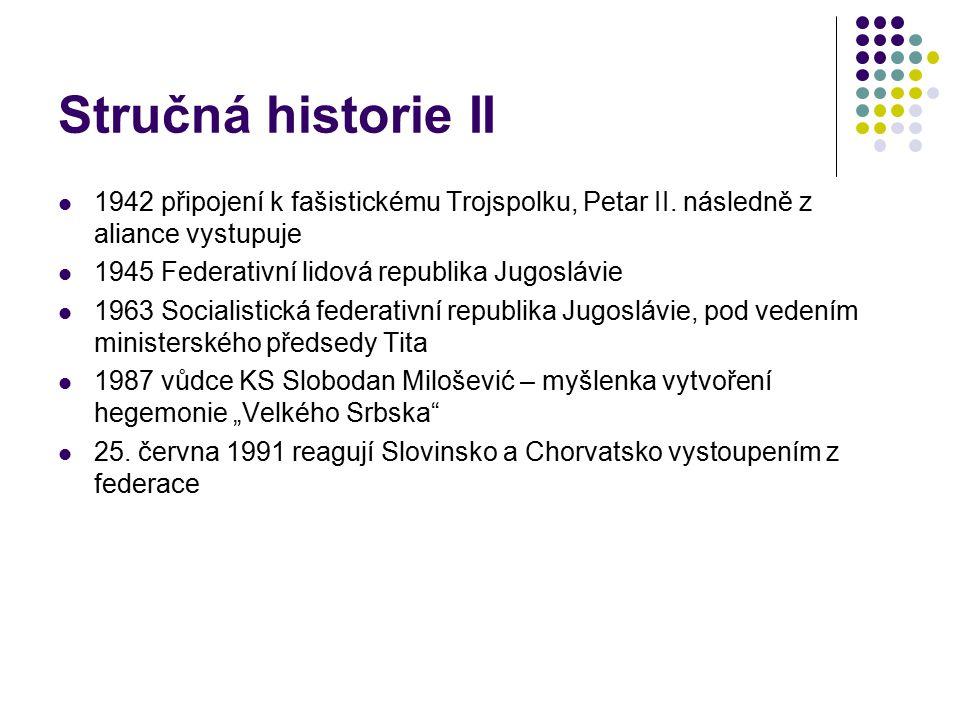 Stručná historie II 1942 připojení k fašistickému Trojspolku, Petar II. následně z aliance vystupuje 1945 Federativní lidová republika Jugoslávie 1963