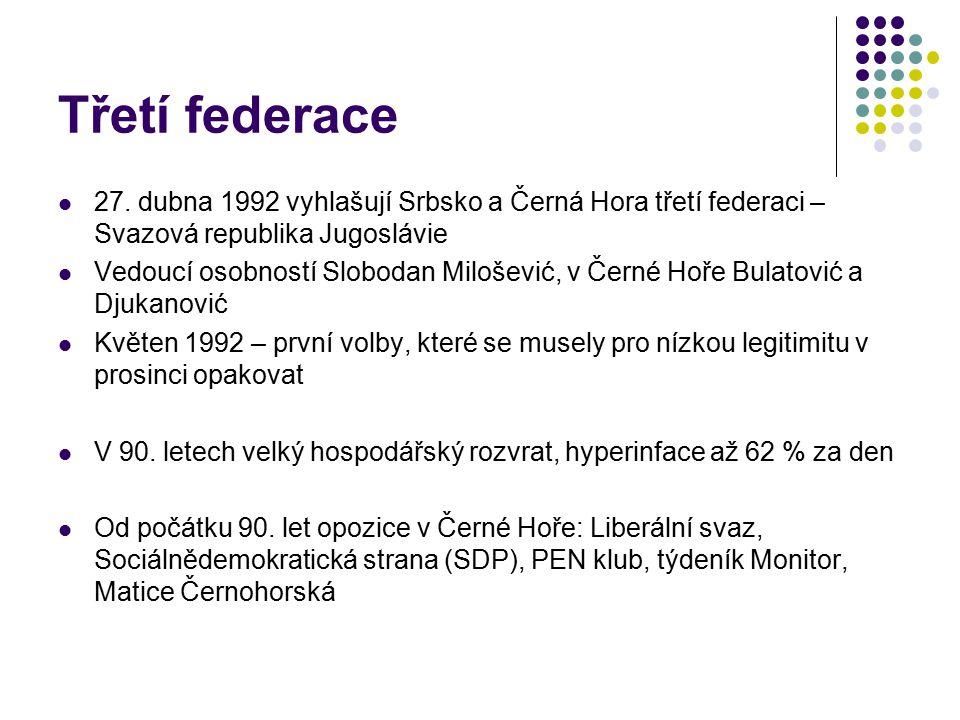 Třetí federace 27. dubna 1992 vyhlašují Srbsko a Černá Hora třetí federaci – Svazová republika Jugoslávie Vedoucí osobností Slobodan Milošević, v Čern