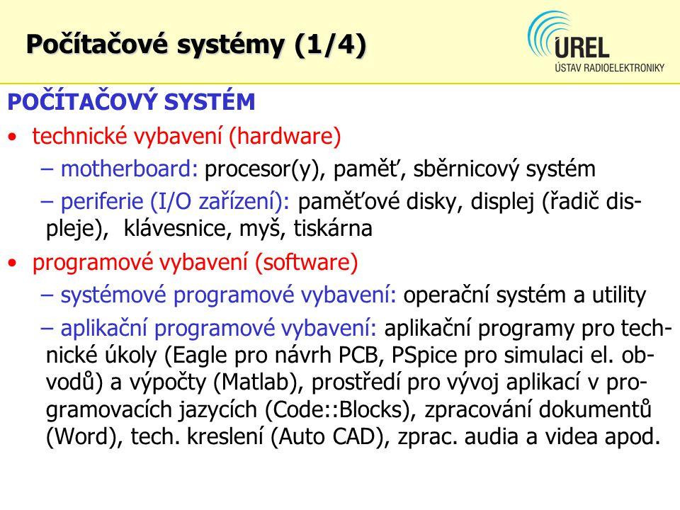 Počítačové systémy (1/4) POČÍTAČOVÝ SYSTÉM technické vybavení (hardware) – motherboard: procesor(y), paměť, sběrnicový systém – periferie (I/O zařízen
