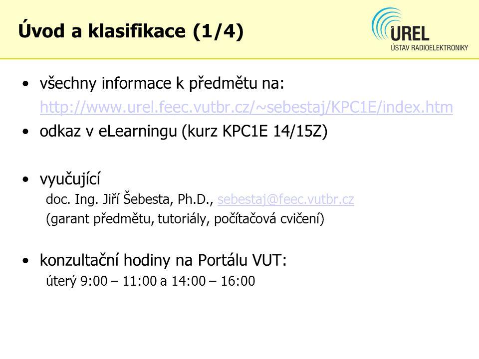 Úvod a klasifikace (1/4) všechny informace k předmětu na: http://www.urel.feec.vutbr.cz/~sebestaj/KPC1E/index.htm odkaz v eLearningu (kurz KPC1E 14/15