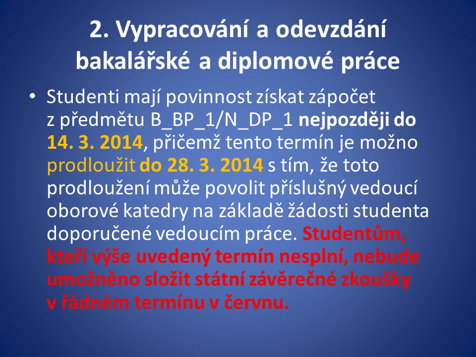 2. Vypracování a odevzdání bakalářské a diplomové práce Studenti mají povinnost získat zápočet z předmětu B_BP_1/N_DP_1 nejpozději do 14. 3. 2014, při