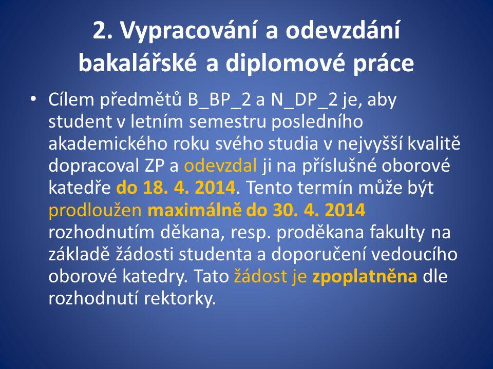 2. Vypracování a odevzdání bakalářské a diplomové práce Cílem předmětů B_BP_2 a N_DP_2 je, aby student v letním semestru posledního akademického roku