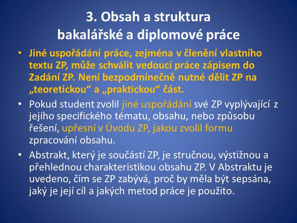 3. Obsah a struktura bakalářské a diplomové práce Jiné uspořádání práce, zejména v členění vlastního textu ZP, může schválit vedoucí práce zápisem do