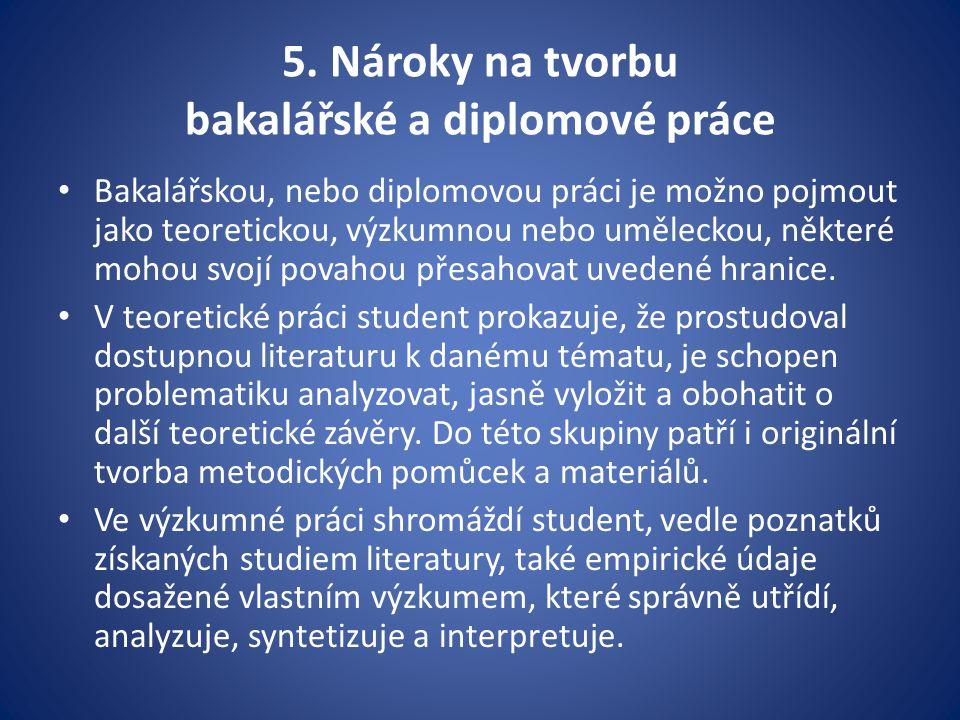 5. Nároky na tvorbu bakalářské a diplomové práce Bakalářskou, nebo diplomovou práci je možno pojmout jako teoretickou, výzkumnou nebo uměleckou, někte