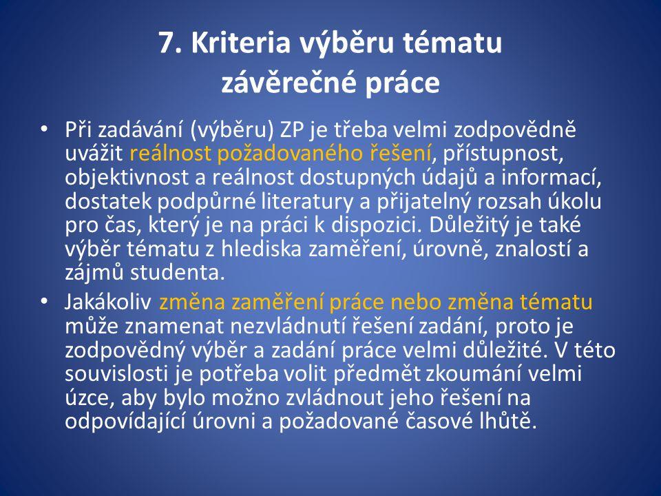 7. Kriteria výběru tématu závěrečné práce Při zadávání (výběru) ZP je třeba velmi zodpovědně uvážit reálnost požadovaného řešení, přístupnost, objekti