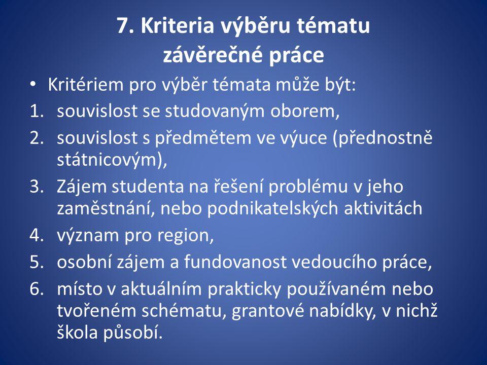 7. Kriteria výběru tématu závěrečné práce Kritériem pro výběr témata může být: 1.souvislost se studovaným oborem, 2.souvislost s předmětem ve výuce (p