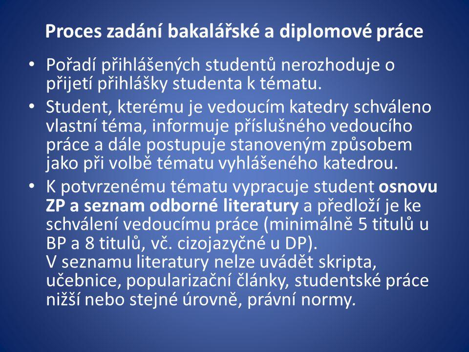 Proces zadání bakalářské a diplomové práce Pořadí přihlášených studentů nerozhoduje o přijetí přihlášky studenta k tématu.