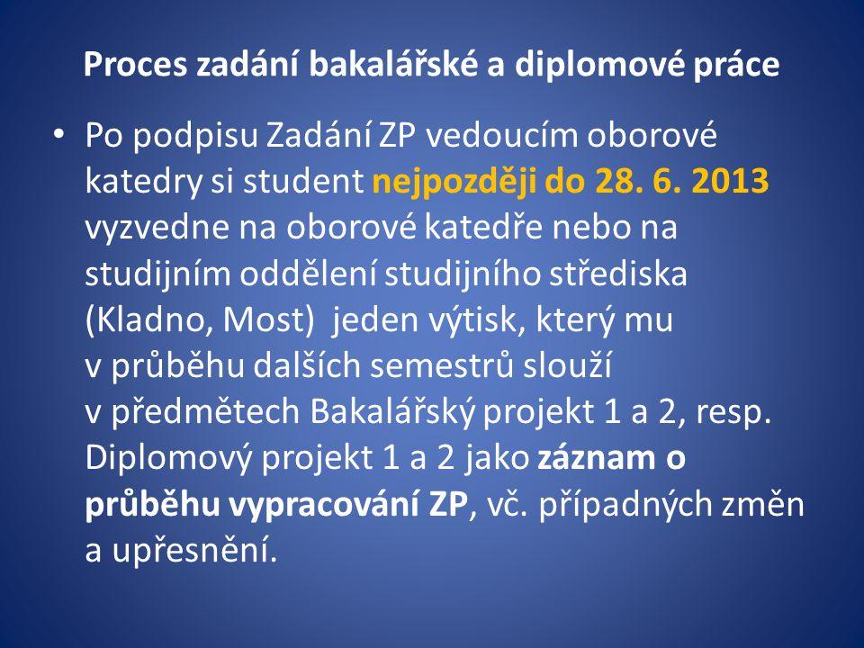 Proces zadání bakalářské a diplomové práce Po podpisu Zadání ZP vedoucím oborové katedry si student nejpozději do 28.