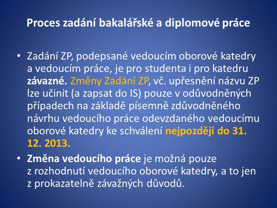 Proces zadání bakalářské a diplomové práce Zadání ZP, podepsané vedoucím oborové katedry a vedoucím práce, je pro studenta i pro katedru závazné.