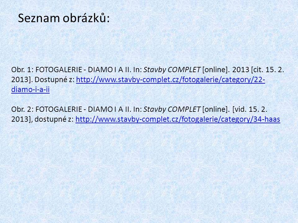 Seznam obrázků: Obr. 1: FOTOGALERIE - DIAMO I A II. In: Stavby COMPLET [online]. 2013 [cit. 15. 2. 2013]. Dostupné z: http://www.stavby-complet.cz/fot