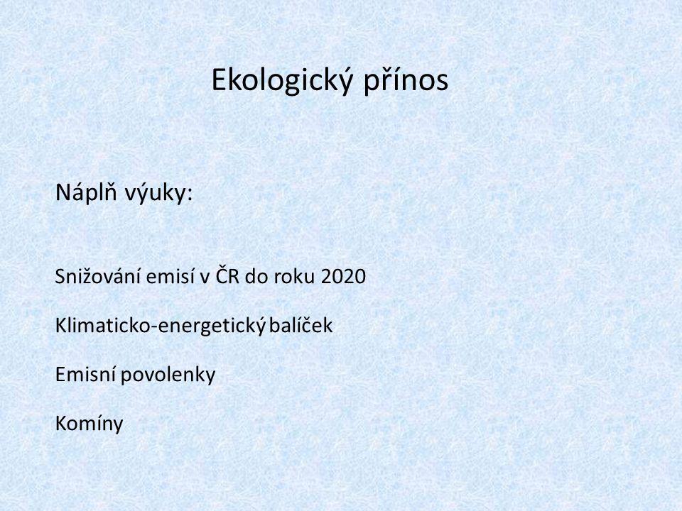 Ekologický přínos Náplň výuky: Snižování emisí v ČR do roku 2020 Klimaticko-energetický balíček Emisní povolenky Komíny