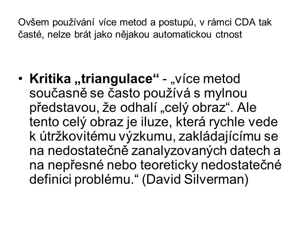 """Ovšem používání více metod a postupů, v rámci CDA tak časté, nelze brát jako nějakou automatickou ctnost Kritika """"triangulace"""" - """"více metod současně"""